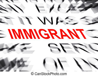 Blured text with focus on IMMIGRANT