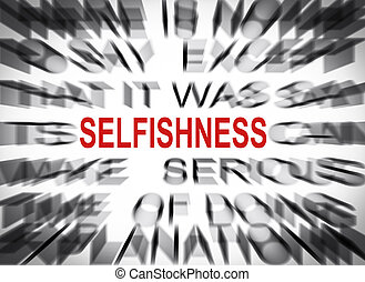 Blured text with focus on SELFISHNESS