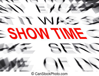 Blured text with focus on SHOW TIME
