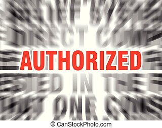 authorized - blurred text with focus on authorized