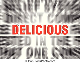 delicious - blurred text with focus on delicious