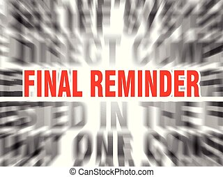 final reminder - blurred text with focus on final reminder