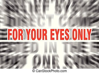 for your eyes only - blurred text with focus on for your ...