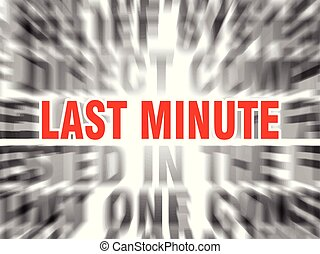 last minute - blurred text with focus on last minute