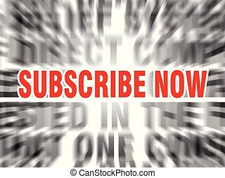 subscribe now - blurred text with focus on subscribe now