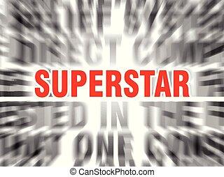 superstar - blurred text with focus on superstar