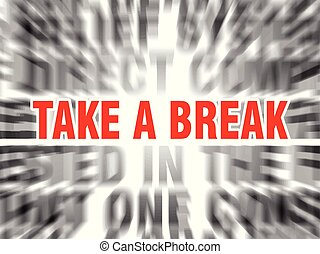 take a break - blurred text with focus on take a break