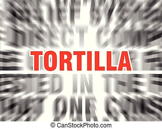 tortilla - blurred text with focus on tortilla