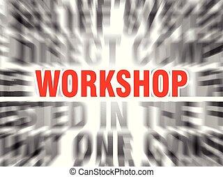 workshop - blurred text with focus on workshop