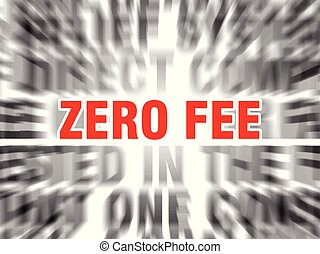 zero fee - blurred text with focus on zero fee