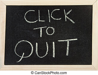 Board with 'click to quit'