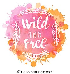 Boho Style Lettering quote and hand drawn elements. Wild and...