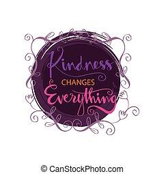 bondade, mudanças, tudo