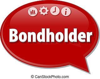 Speech bubble dialog illustration of business term saying Bondholder