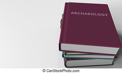 Book cover with ARCHAEOLOGY title. 3D animation - Pile of...