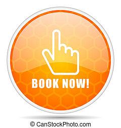 Book now web icon. Round orange glossy internet button for webdesign.