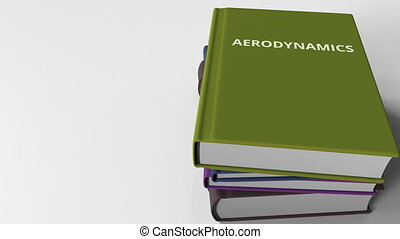 Book with AERODYNAMICS title. 3D animation - Pile of books....