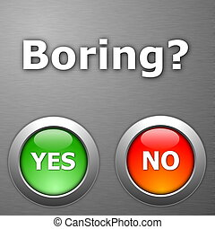 boring and yes no botton on metal