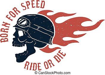 Born for speed. Ride or die. Rider skull in helmet. Fire. Design