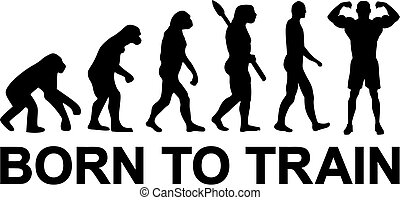 Born to Train Evolution