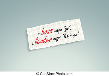 Boss vs Leader - A boss says go, a leader says let's go....