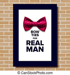 Bow Tie Poster . Bow Ties For Real Man. Brick Wall. Knot Silk. A4 Size. Vertical. Illustration