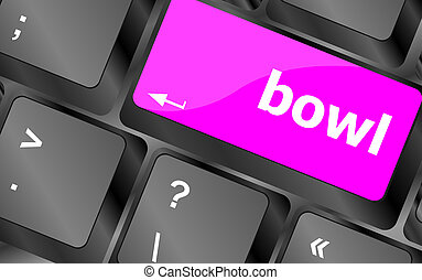 bowl word on computer pc keyboard key