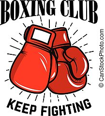 Boxing club, keep fighting. Boxing gloves on white background. Design element for poster,label, emblem, sign. Vector illustration