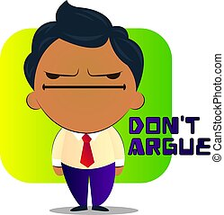 Boy in a suit with curly hair says don't argue, illustration, vector on white background.