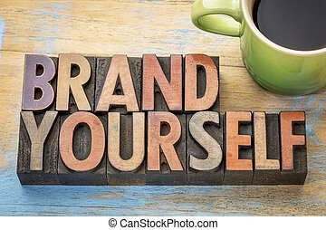 brand yourself in wood type - brand yourself word abstract...