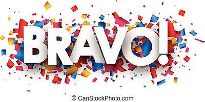 Bravo banner. - Bravo banner with color confetti. Vector...