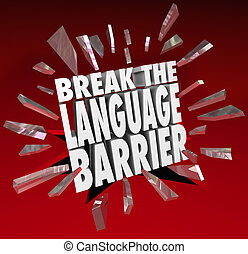 Break the Language Barrier words smashing through red glass to achieve understanding and clear communication