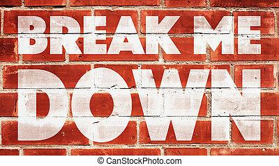Break Me Down On A Brick Wall