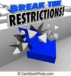 Break the Restrictions words in 3d blue letters on a maze wall being crashed through by an arrow to illustrate ignoring rules and regulations