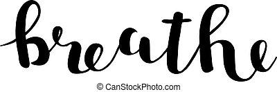 breathe., lettering., borstel