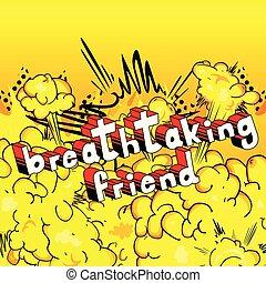 Breathtaking Friend - Comic book style phrase. -...