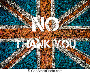 BREXIT concept over British Union Jack flag, NO THANK YOU message