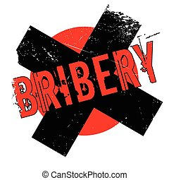 Bribery rubber stamp. Grunge design with dust scratches....
