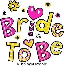 Bride to Be - Hand drawn and coloured whimsical cartoon text...