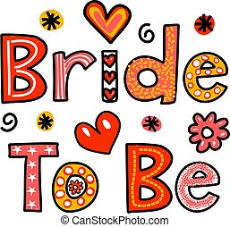 Bride to Be Text - Hand drawn cartoon whimsical text doodle...