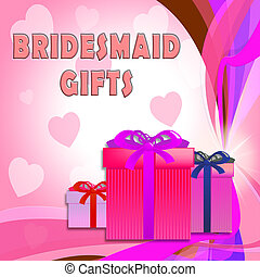 Bridesmaid Gifts Shows Occasion Presents 3d ILlustration -...