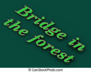Bridge in the forest - inscription of golden letters on green