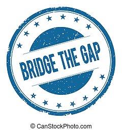 BRIDGE THE GAP stamp sign