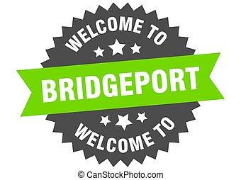 Bridgeport sign. welcome to Bridgeport green sticker