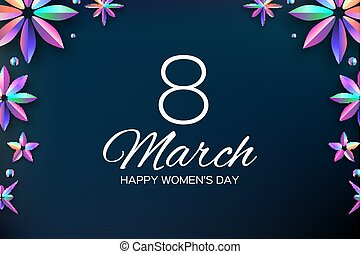 Bright Holographic Flowers. Happy Womens Day. International 8 March. Trendy Mothers Day. Modern Paper cut Futuristic Floral Greetings card. Trendy Spring blossom decoration. Text. Holidays.