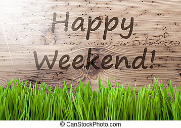 Bright Sunny Wooden Background, Gras, Text Happy Weekend