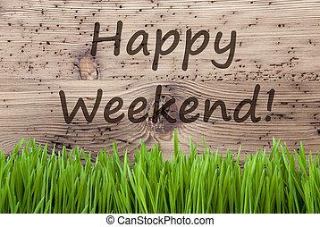 Bright Wooden Background, Gras, Text Happy Weekend