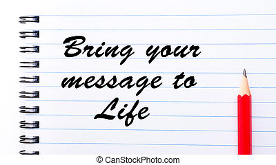 Bring Your Message To Life