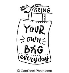 Bring your own bag every day. Motivational phrase. Vector...