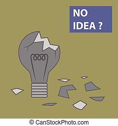 Broken light bulb No Idea